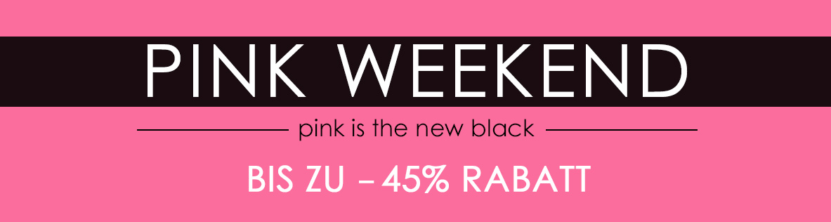Black Friday - Pink Weekend - Bis zu 45% Rabatt